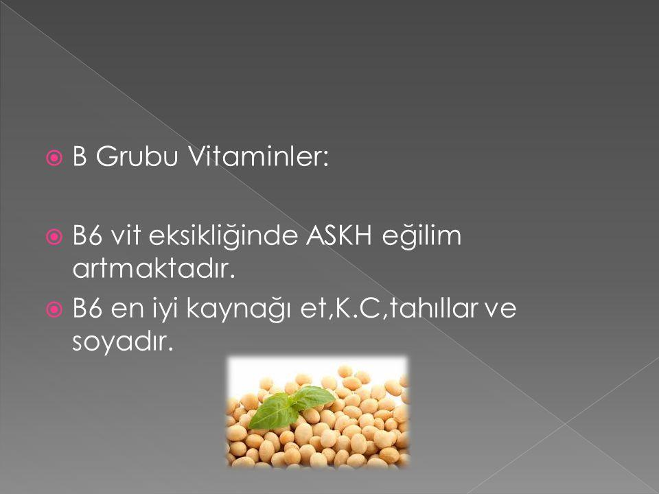 B Grubu Vitaminler: B6 vit eksikliğinde ASKH eğilim artmaktadır.