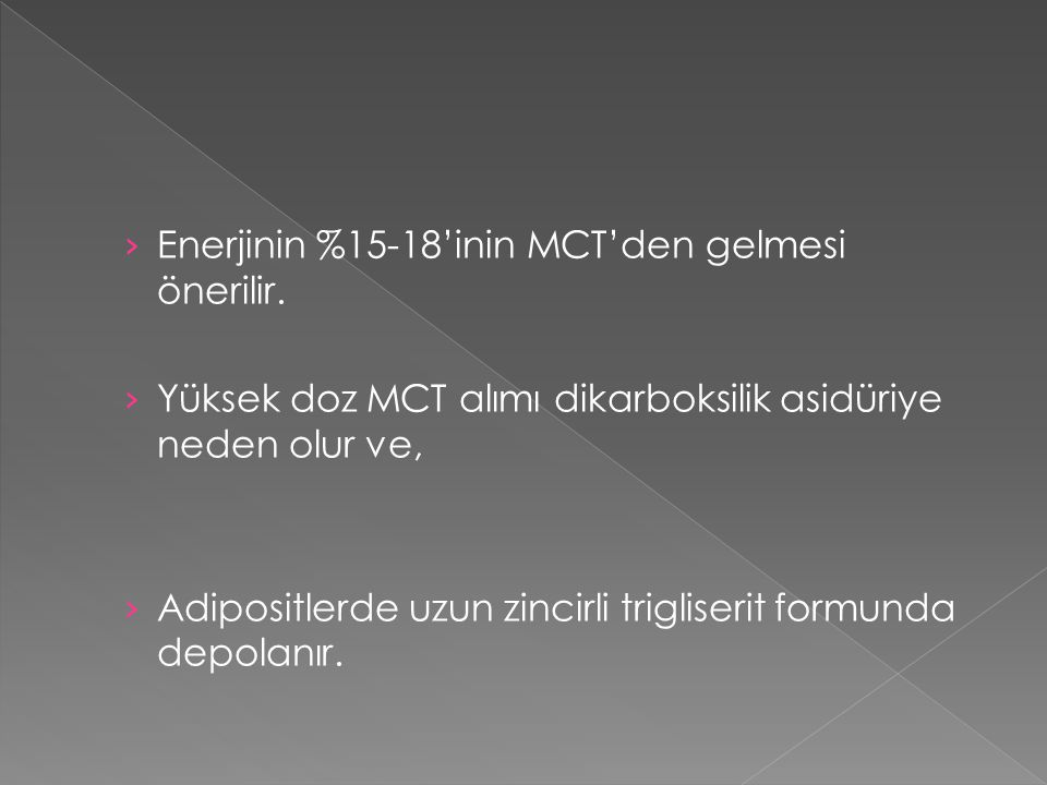 Enerjinin %15-18'inin MCT'den gelmesi önerilir.