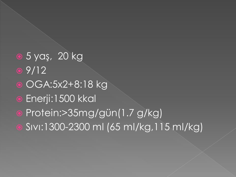 5 yaş, 20 kg 9/12. OGA:5x2+8:18 kg. Enerji:1500 kkal.