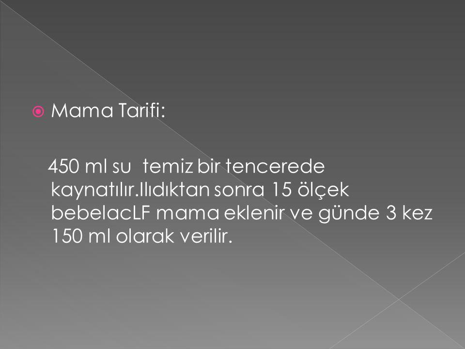 Mama Tarifi: 450 ml su temiz bir tencerede kaynatılır.Ilıdıktan sonra 15 ölçek bebelacLF mama eklenir ve günde 3 kez 150 ml olarak verilir.