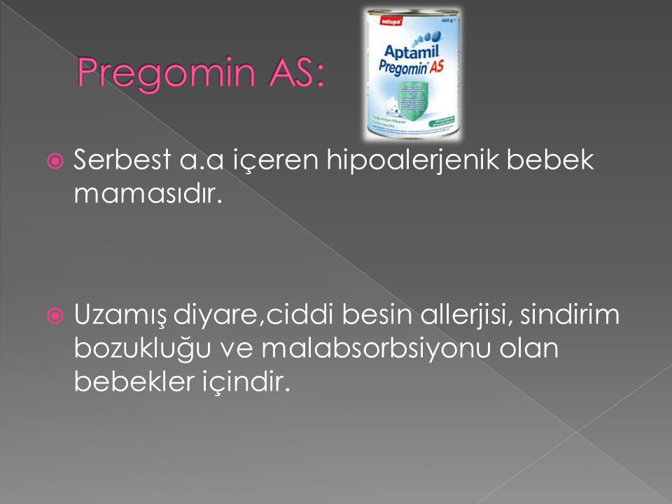 Pregomin AS: Serbest a.a içeren hipoalerjenik bebek mamasıdır.