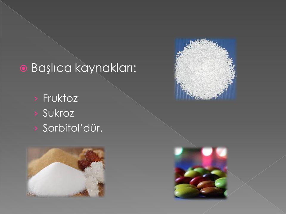 Başlıca kaynakları: Fruktoz Sukroz Sorbitol'dür.