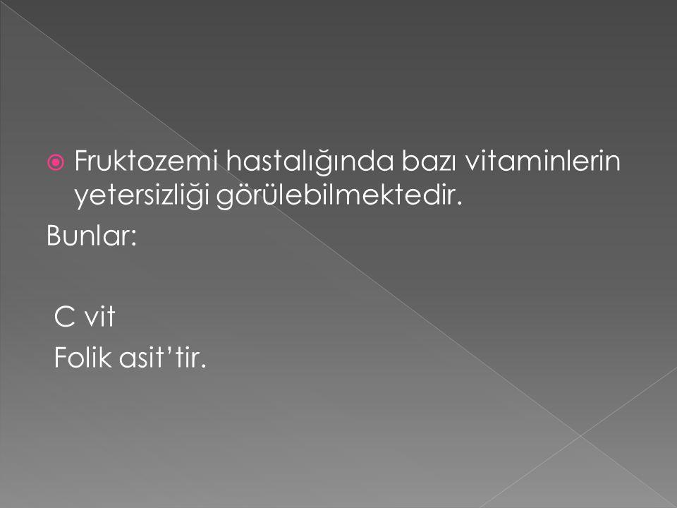 Fruktozemi hastalığında bazı vitaminlerin yetersizliği görülebilmektedir.
