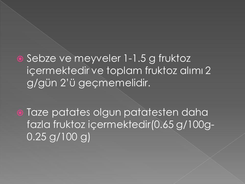 Sebze ve meyveler 1-1.5 g fruktoz içermektedir ve toplam fruktoz alımı 2 g/gün 2'ü geçmemelidir.