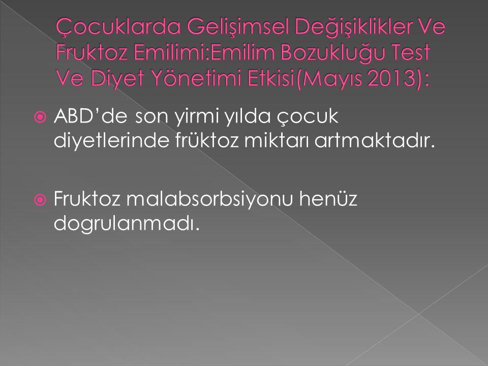 Çocuklarda Gelişimsel Değişiklikler Ve Fruktoz Emilimi:Emilim Bozukluğu Test Ve Diyet Yönetimi Etkisi(Mayıs 2013):