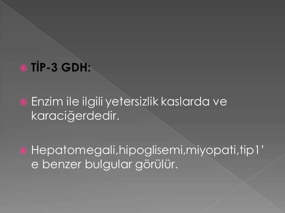 TİP-3 GDH: Enzim ile ilgili yetersizlik kaslarda ve karaciğerdedir.