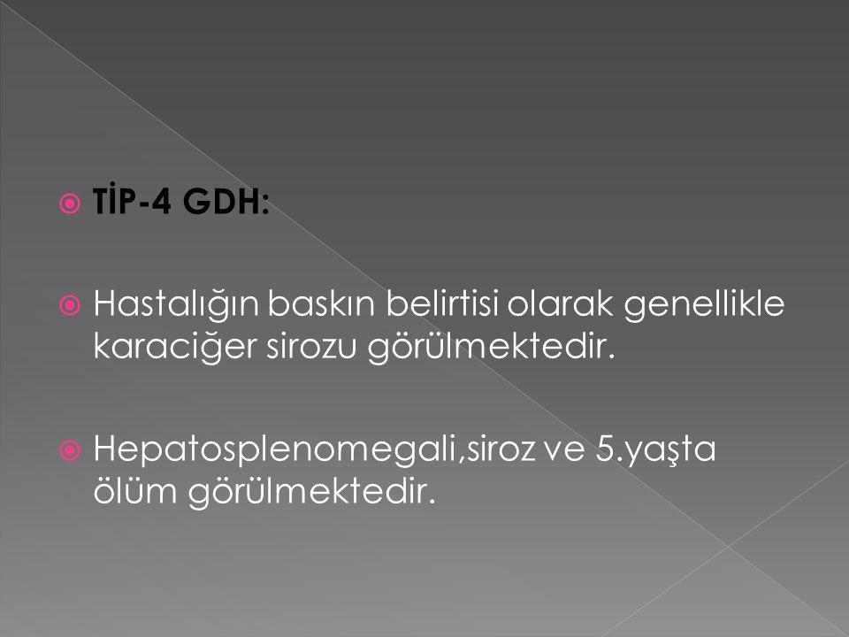 TİP-4 GDH: Hastalığın baskın belirtisi olarak genellikle karaciğer sirozu görülmektedir.