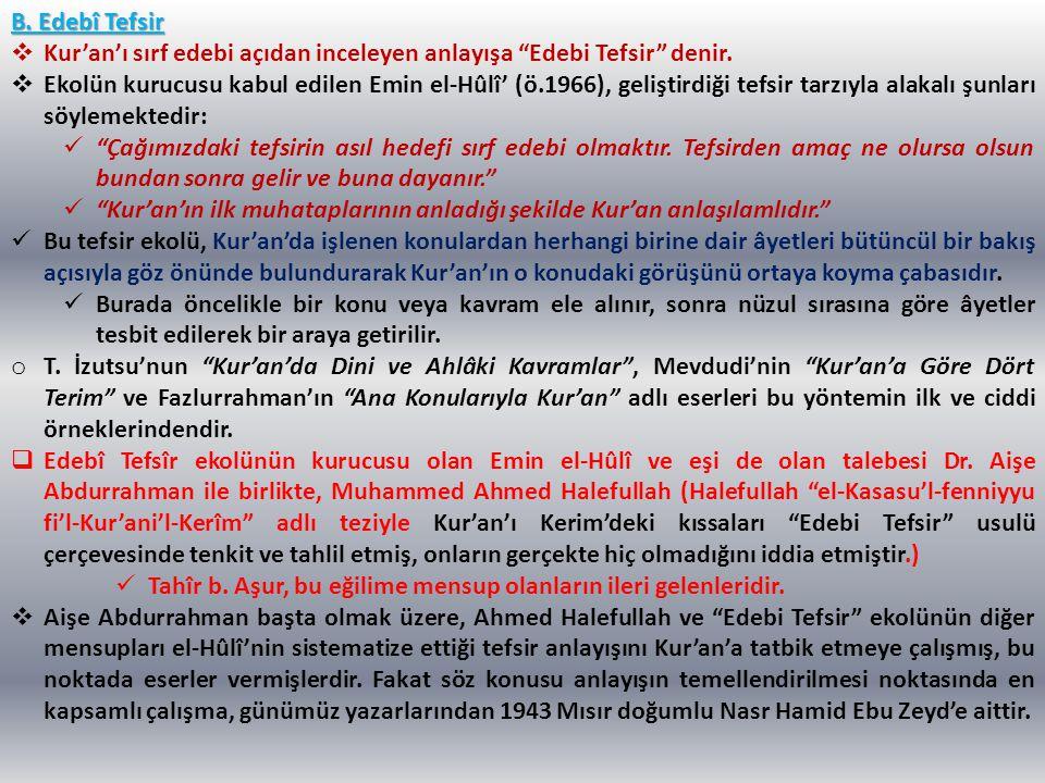 B. Edebî Tefsir Kur'an'ı sırf edebi açıdan inceleyen anlayışa Edebi Tefsir denir.