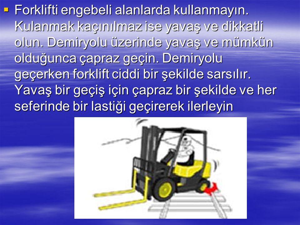Forklifti engebeli alanlarda kullanmayın