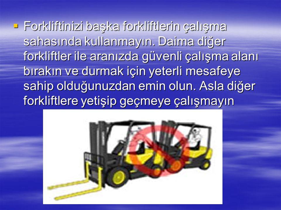 Forkliftinizi başka forkliftlerin çalışma sahasında kullanmayın