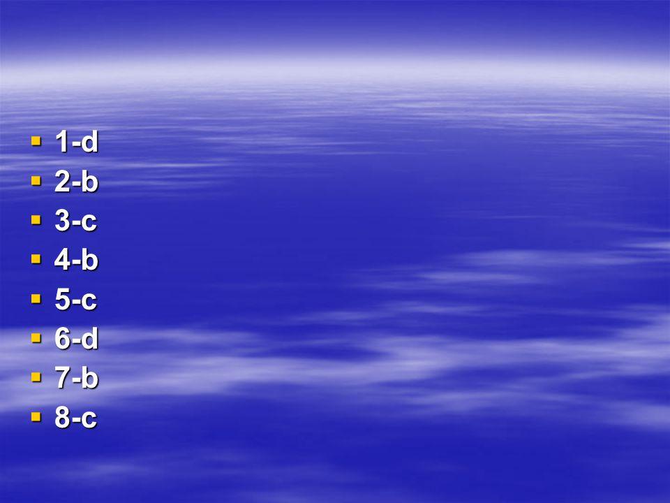 1-d 2-b 3-c 4-b 5-c 6-d 7-b 8-c
