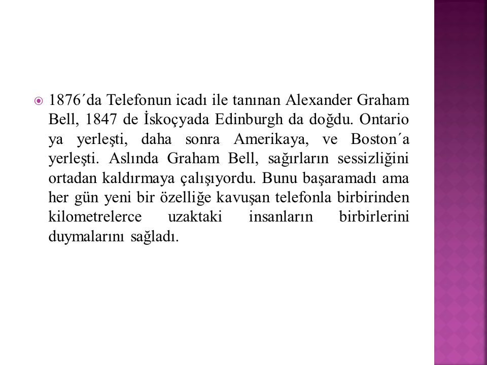 1876´da Telefonun icadı ile tanınan Alexander Graham Bell, 1847 de İskoçyada Edinburgh da doğdu.