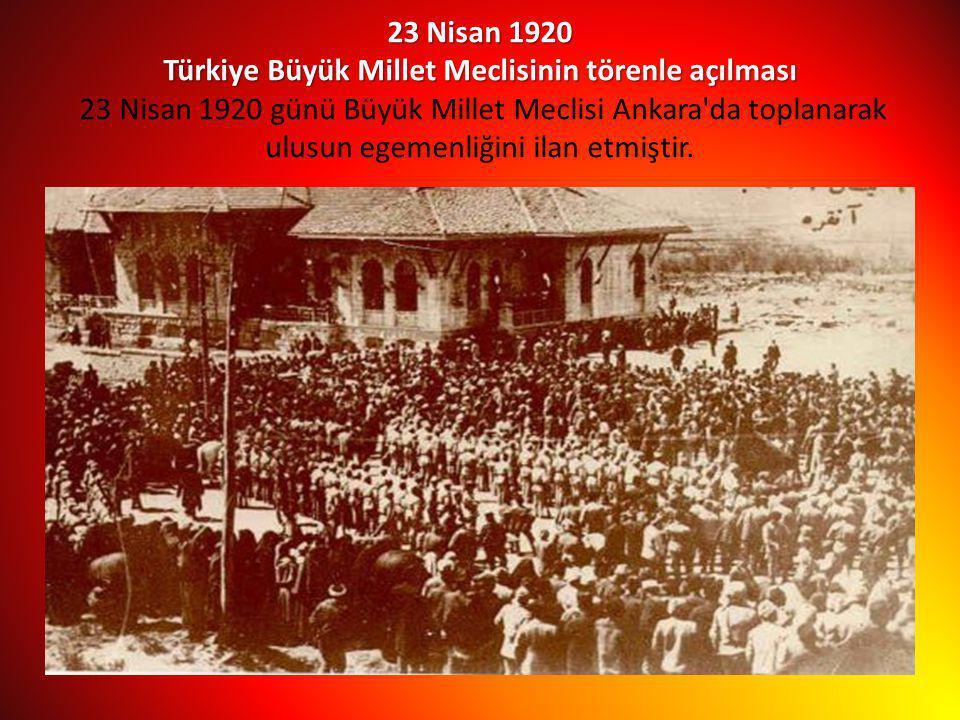 23 Nisan 1920 Türkiye Büyük Millet Meclisinin törenle açılması 23 Nisan 1920 günü Büyük Millet Meclisi Ankara da toplanarak ulusun egemenliğini ilan etmiştir.