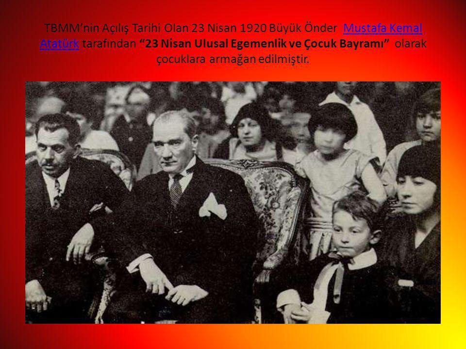 TBMM'nin Açılış Tarihi Olan 23 Nisan 1920 Büyük Önder Mustafa Kemal Atatürk tarafından 23 Nisan Ulusal Egemenlik ve Çocuk Bayramı olarak çocuklara armağan edilmiştir.