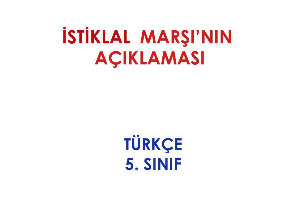 İSTİKLAL MARŞI'NIN AÇIKLAMASI