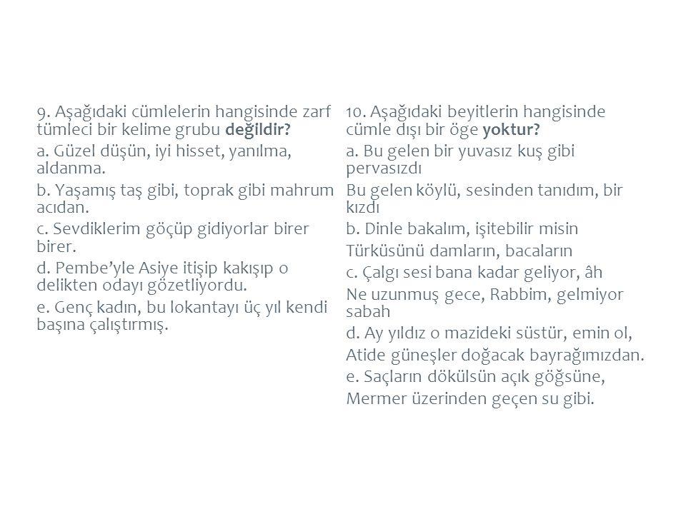 9. Aşağıdaki cümlelerin hangisinde zarf tümleci bir kelime grubu değildir.