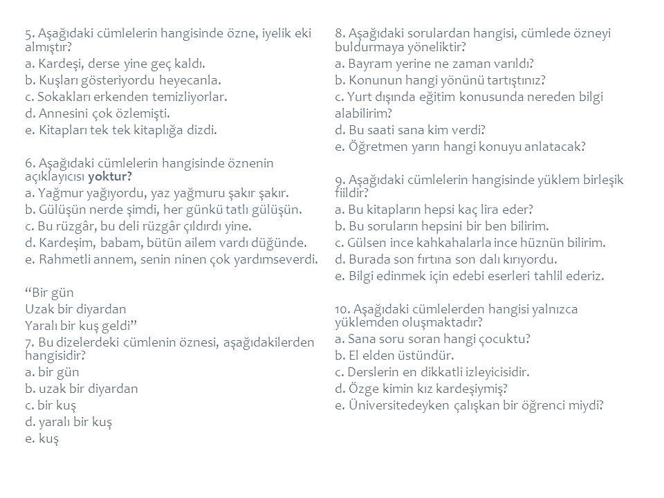 5. Aşağıdaki cümlelerin hangisinde özne, iyelik eki almıştır. a