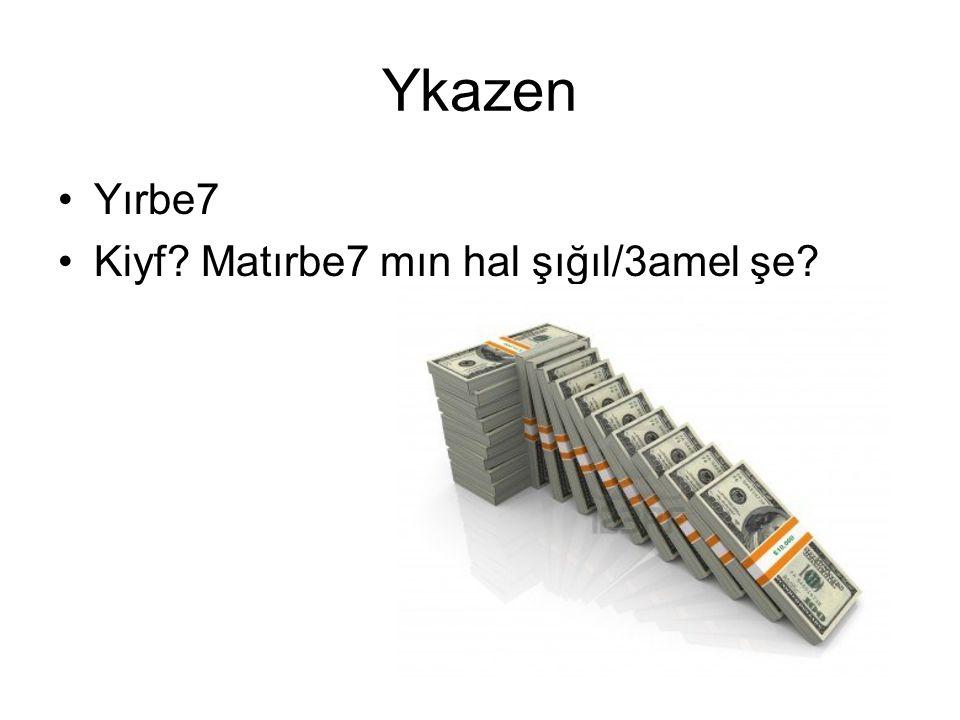Ykazen Yırbe7 Kiyf Matırbe7 mın hal şığıl/3amel şe