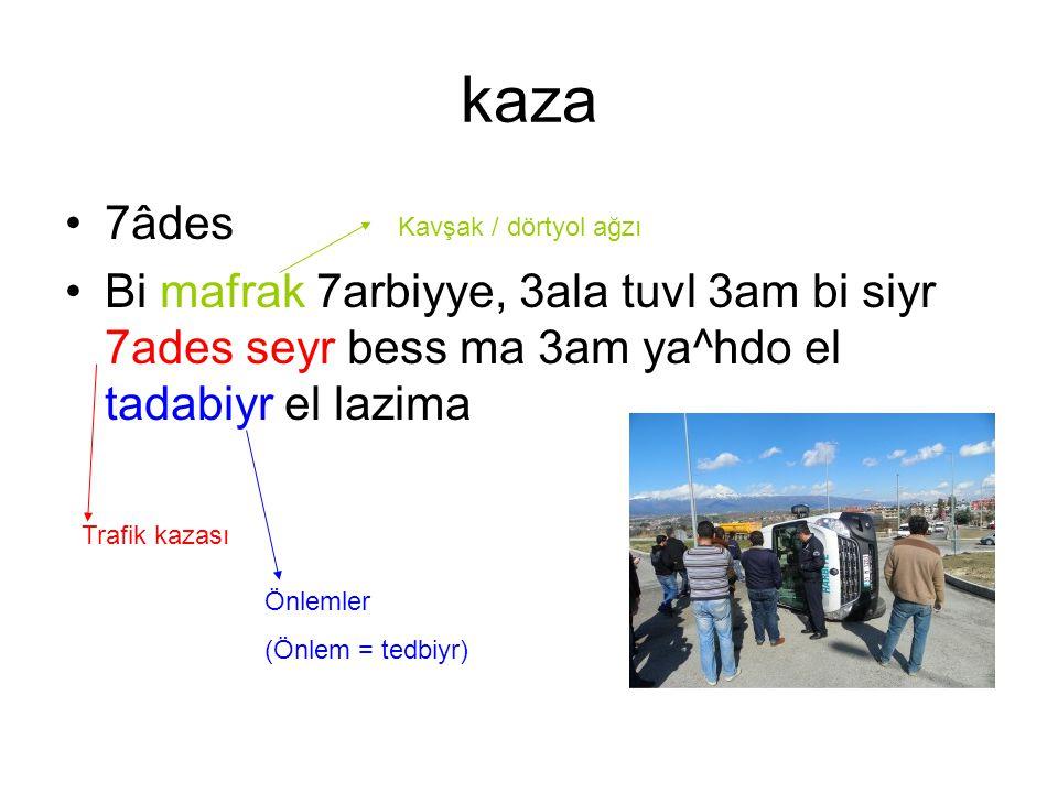 kaza 7âdes. Bi mafrak 7arbiyye, 3ala tuvl 3am bi siyr 7ades seyr bess ma 3am ya^hdo el tadabiyr el lazima.
