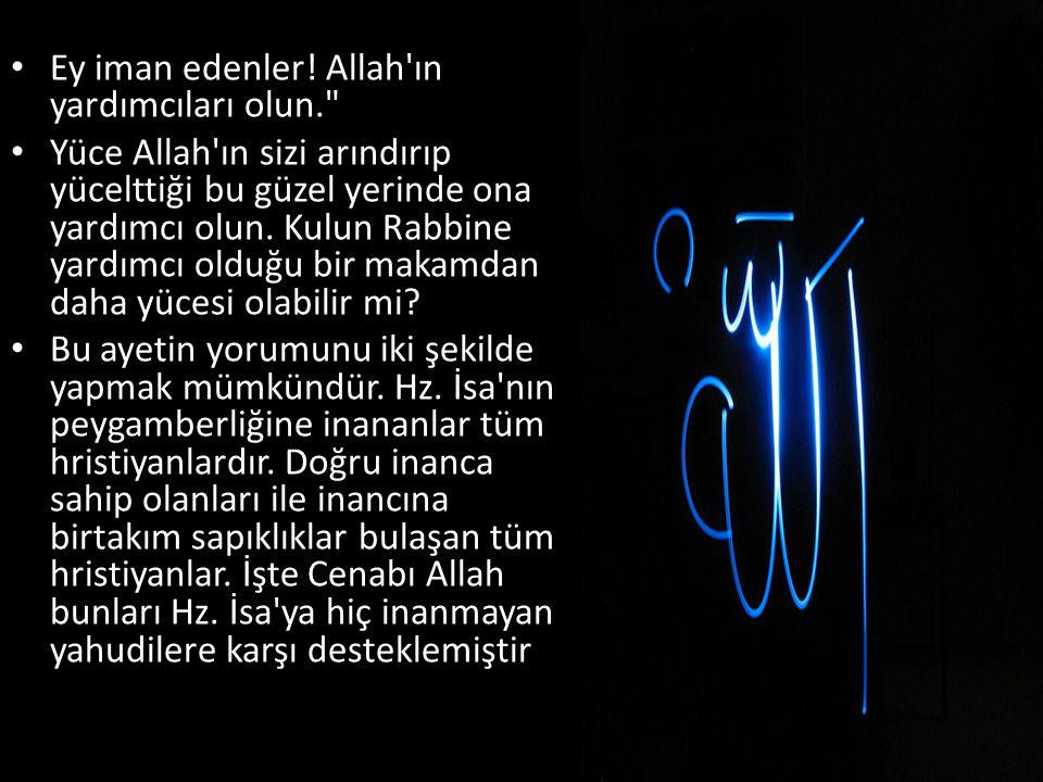 Ey iman edenler! Allah ın yardımcıları olun.