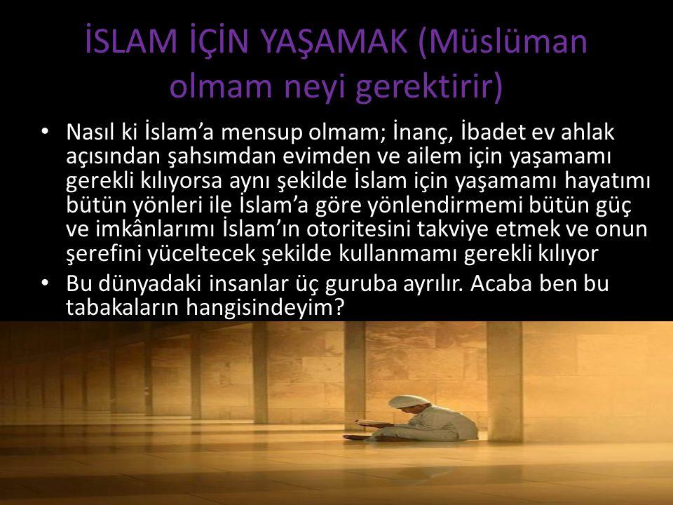 İSLAM İÇİN YAŞAMAK (Müslüman olmam neyi gerektirir)