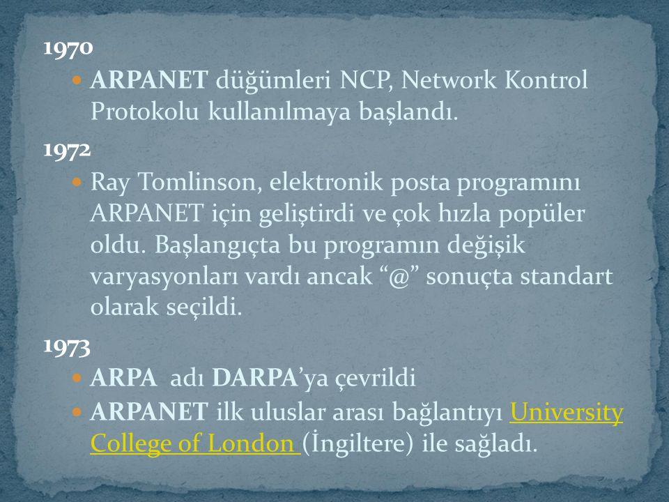 1970 ARPANET düğümleri NCP, Network Kontrol Protokolu kullanılmaya başlandı. 1972.