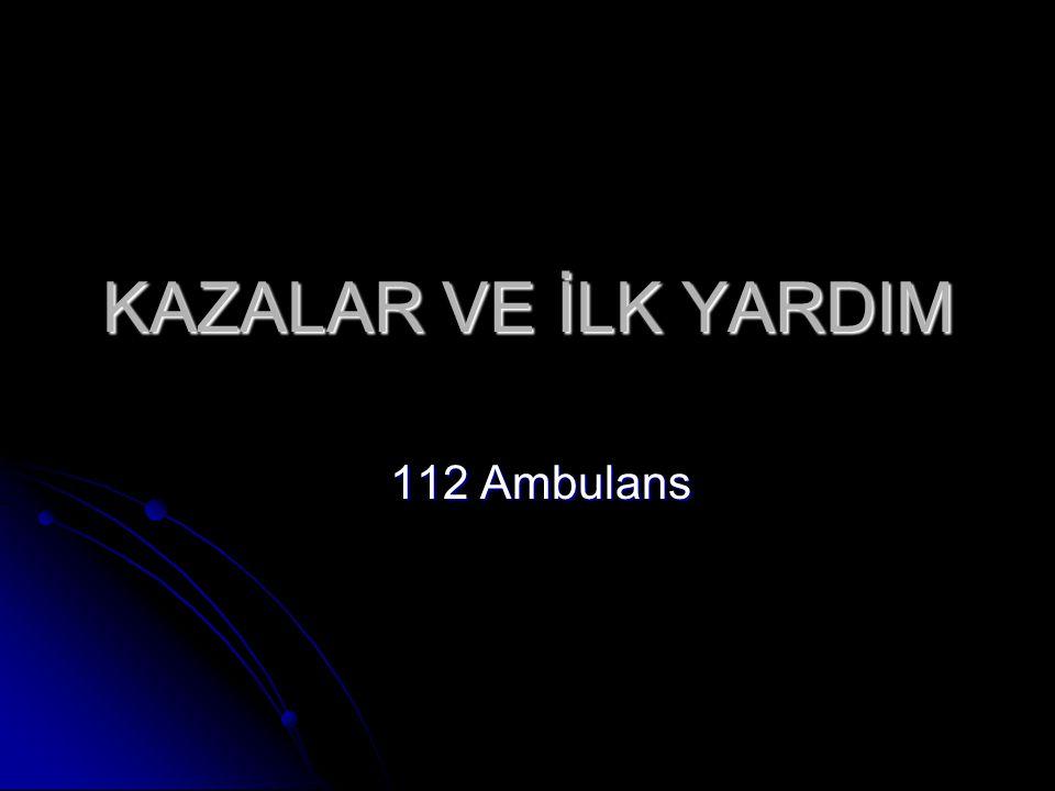 KAZALAR VE İLK YARDIM 112 Ambulans