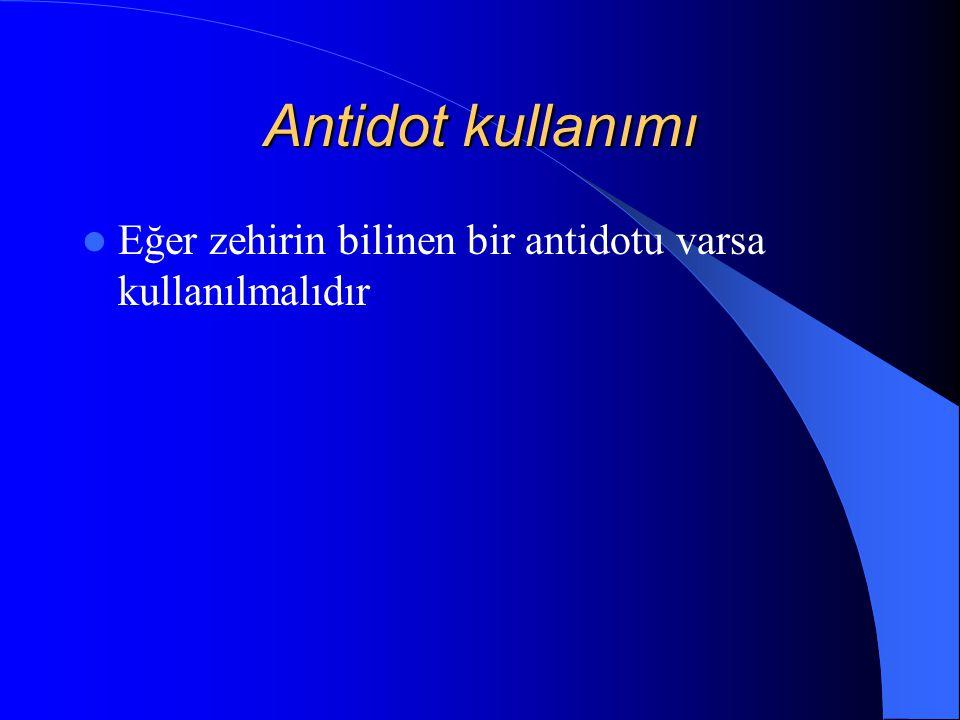 Antidot kullanımı Eğer zehirin bilinen bir antidotu varsa kullanılmalıdır