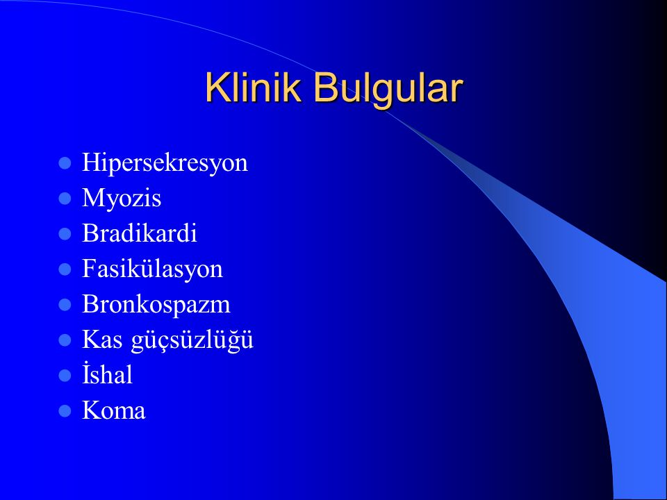 Klinik Bulgular Hipersekresyon Myozis Bradikardi Fasikülasyon