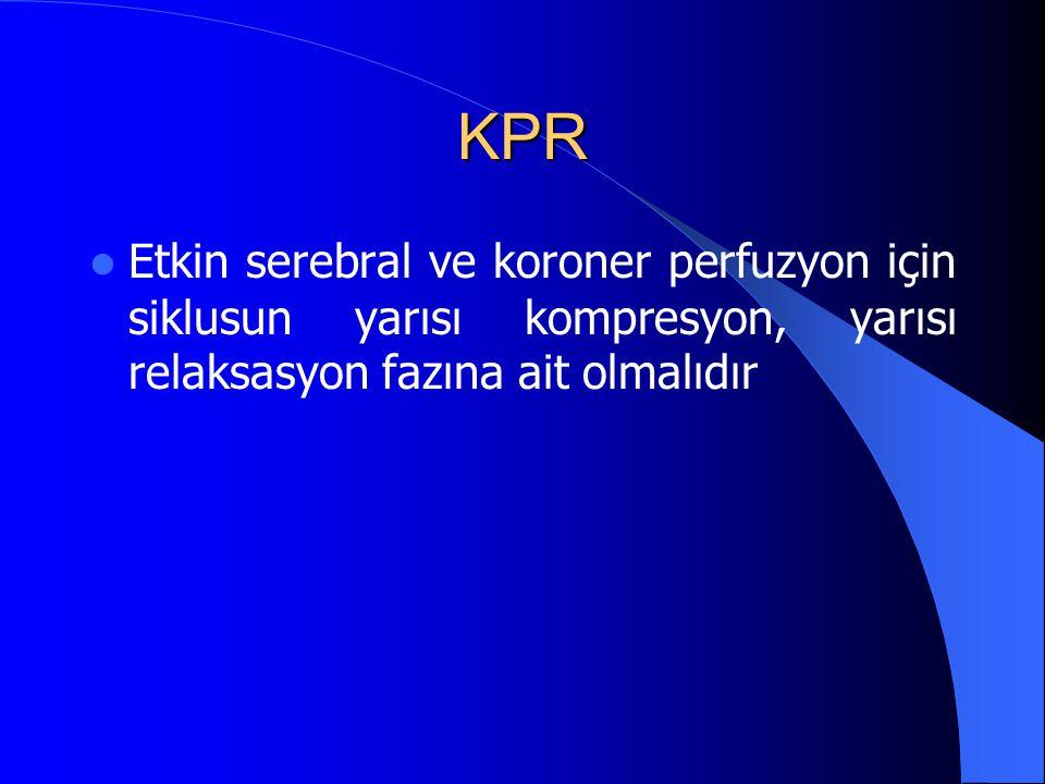 KPR Etkin serebral ve koroner perfuzyon için siklusun yarısı kompresyon, yarısı relaksasyon fazına ait olmalıdır.