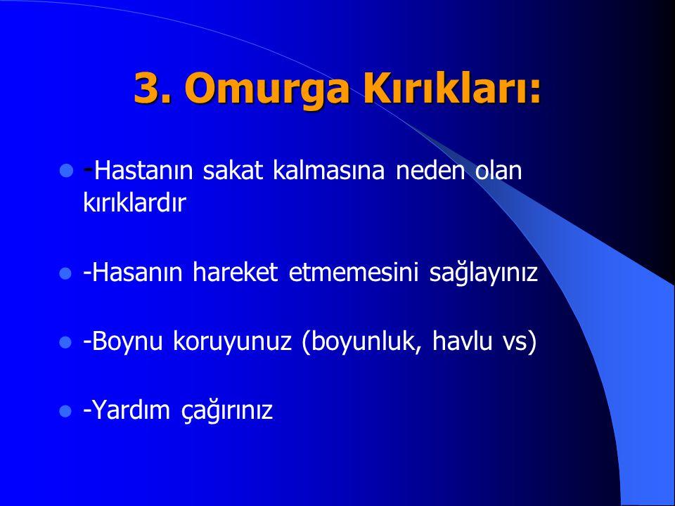 3. Omurga Kırıkları: -Hastanın sakat kalmasına neden olan kırıklardır