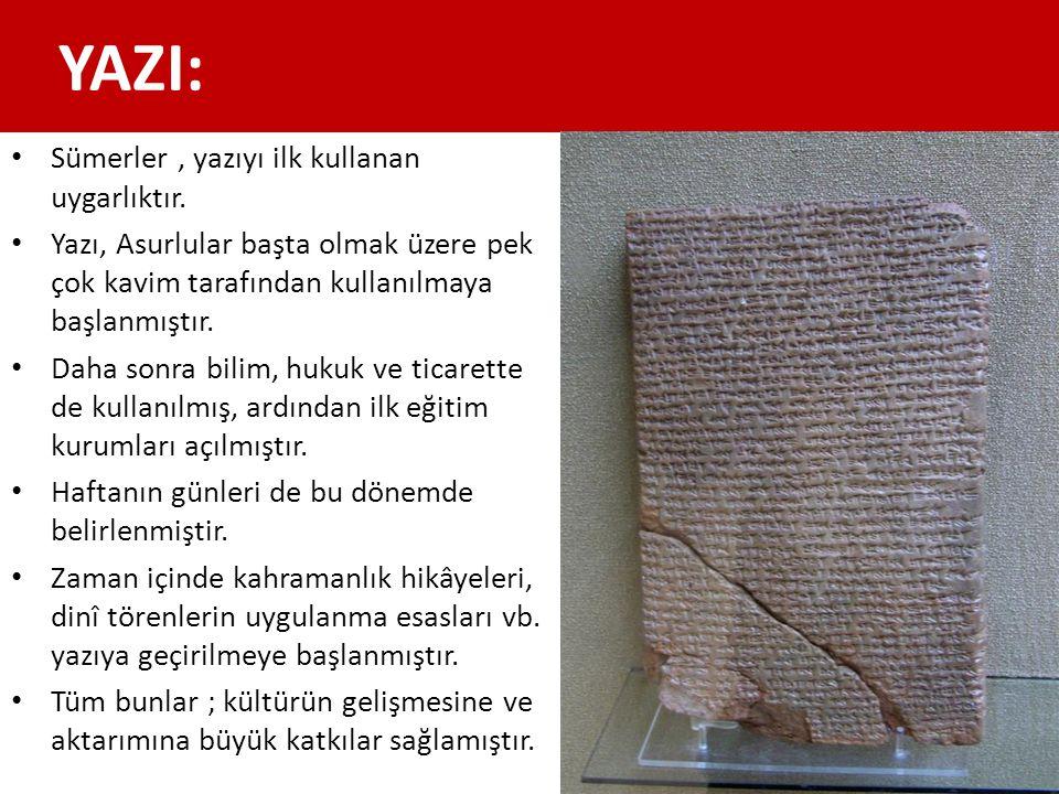 YAZI: Sümerler , yazıyı ilk kullanan uygarlıktır.