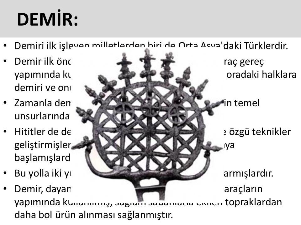 DEMİR: Demiri ilk işleyen milletlerden biri de Orta Asya daki Türklerdir.
