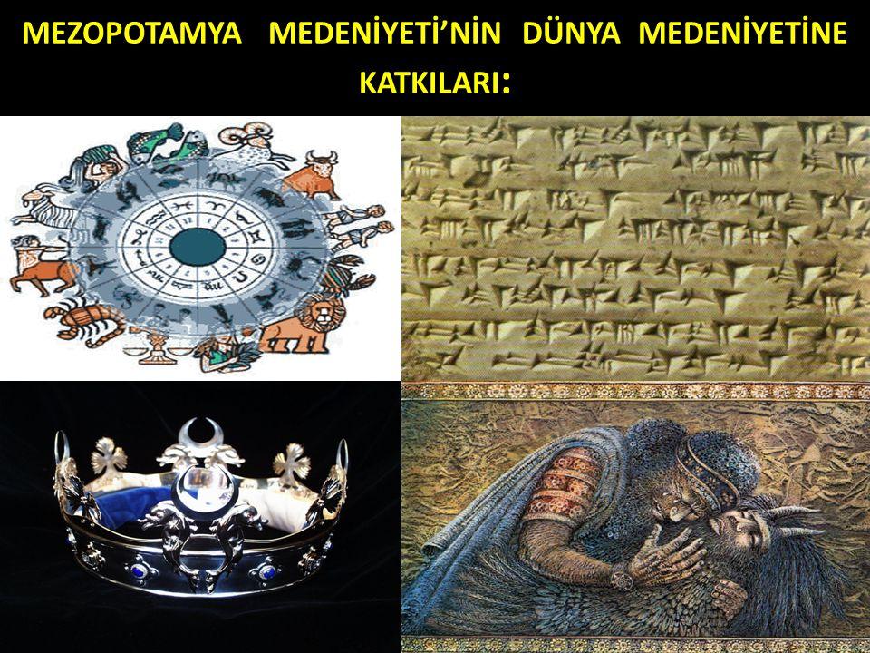 MEZOPOTAMYA MEDENİYETİ'NİN DÜNYA MEDENİYETİNE KATKILARI: