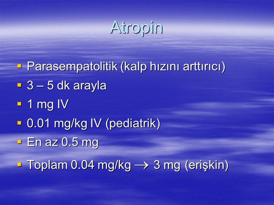 Atropin Parasempatolitik (kalp hızını arttırıcı) 3 – 5 dk arayla