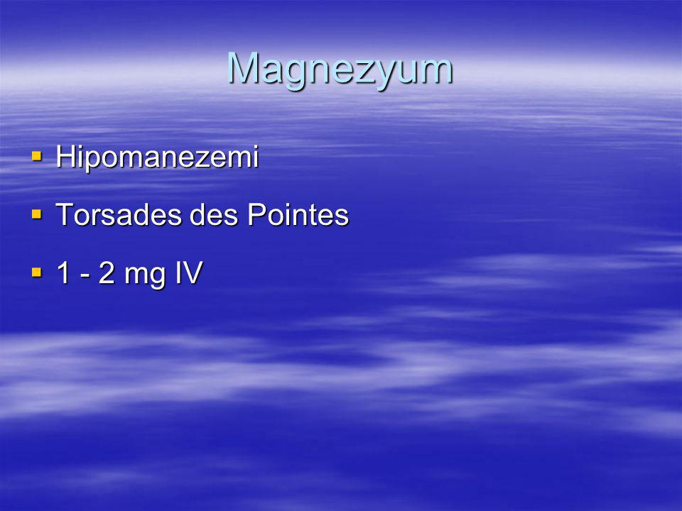 Magnezyum Hipomanezemi Torsades des Pointes 1 - 2 mg IV