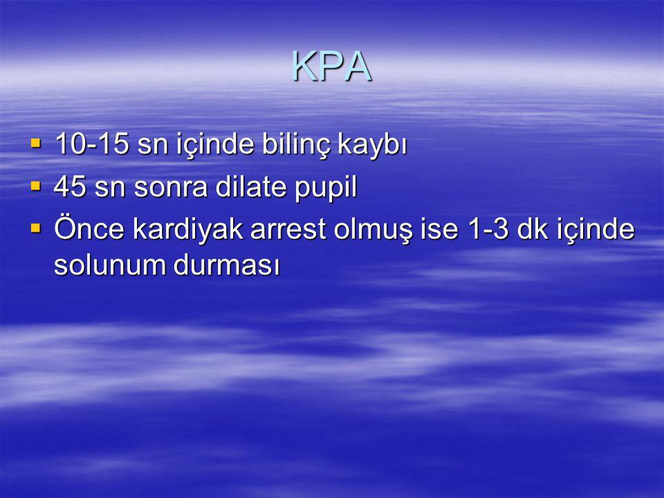 KPA 10-15 sn içinde bilinç kaybı 45 sn sonra dilate pupil