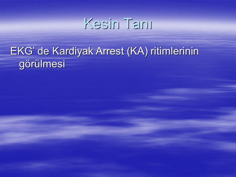 Kesin Tanı EKG' de Kardiyak Arrest (KA) ritimlerinin görülmesi