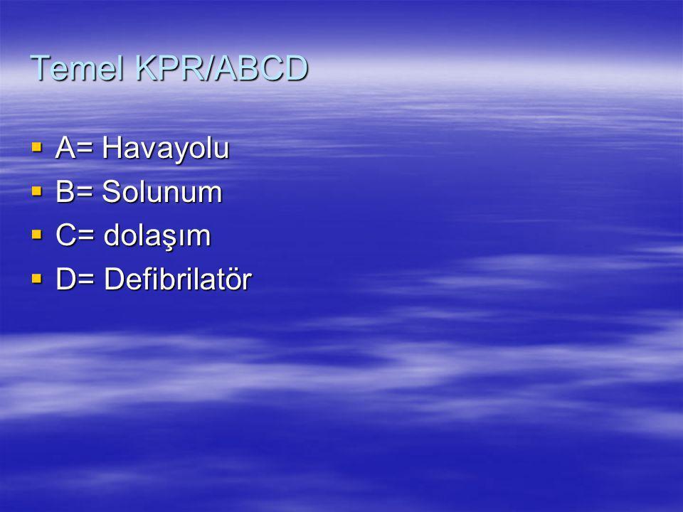 Temel KPR/ABCD A= Havayolu B= Solunum C= dolaşım D= Defibrilatör