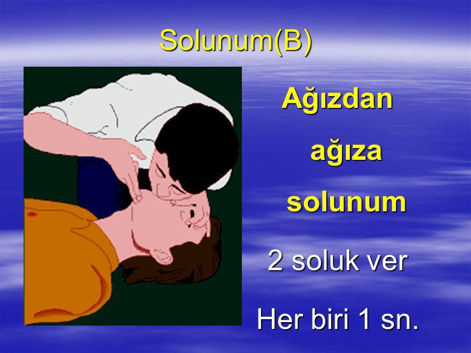 Solunum(B) Ağızdan ağıza solunum 2 soluk ver Her biri 1 sn.