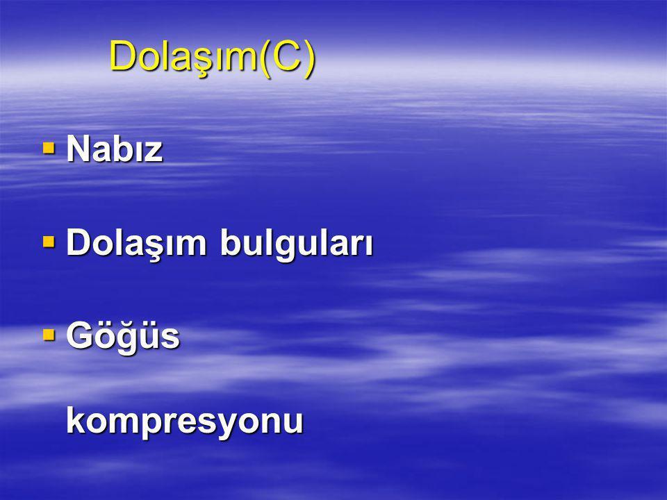 Dolaşım(C) Nabız Dolaşım bulguları Göğüs kompresyonu