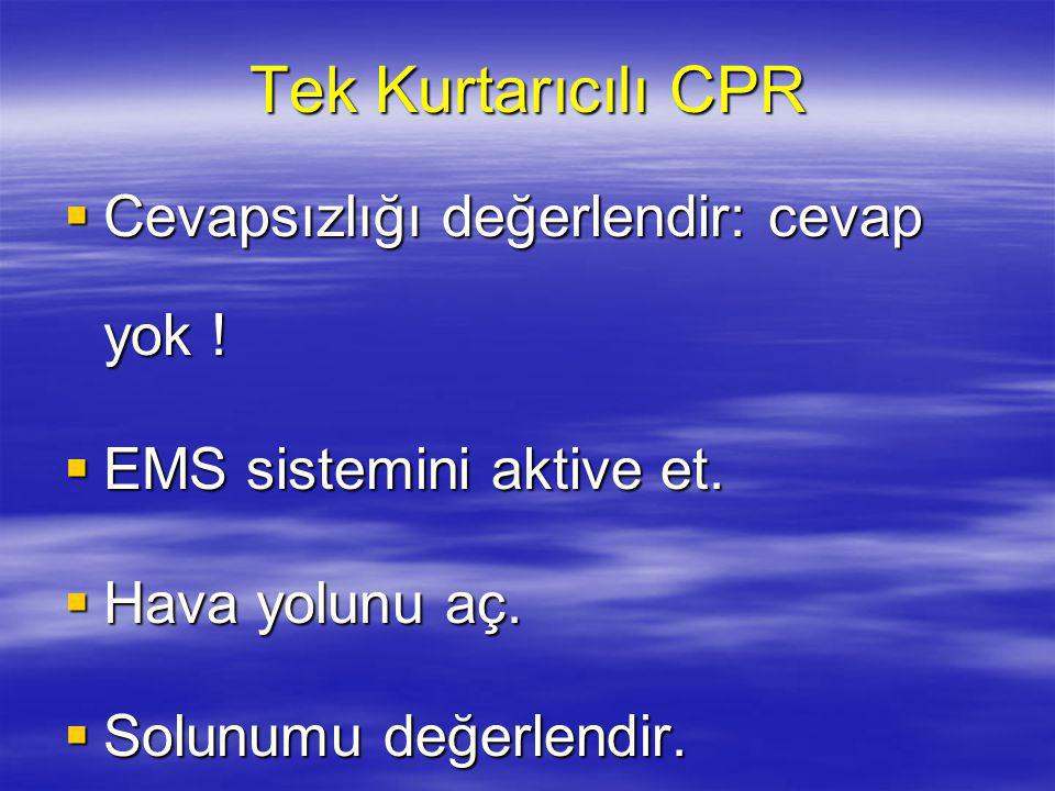 Tek Kurtarıcılı CPR Cevapsızlığı değerlendir: cevap yok !