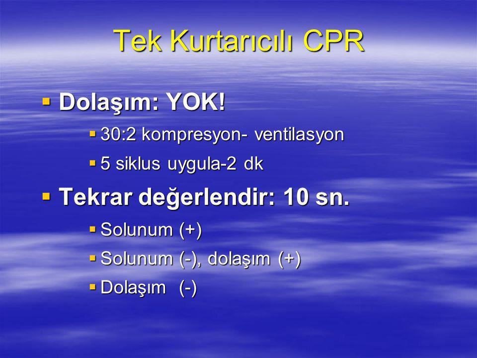 Tek Kurtarıcılı CPR Dolaşım: YOK! Tekrar değerlendir: 10 sn.
