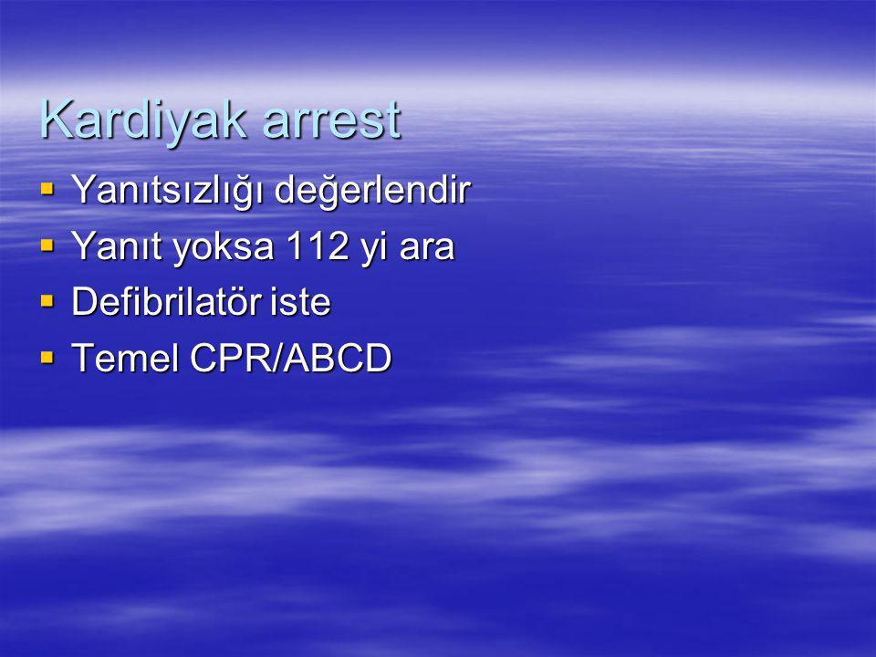 Kardiyak arrest Yanıtsızlığı değerlendir Yanıt yoksa 112 yi ara
