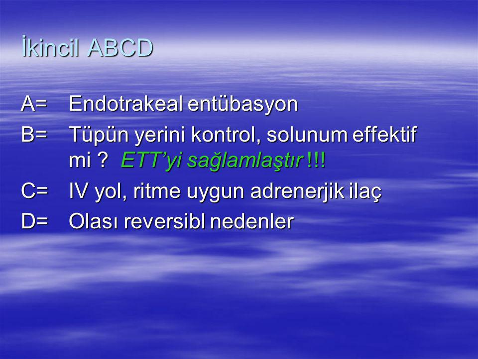 İkincil ABCD A= Endotrakeal entübasyon