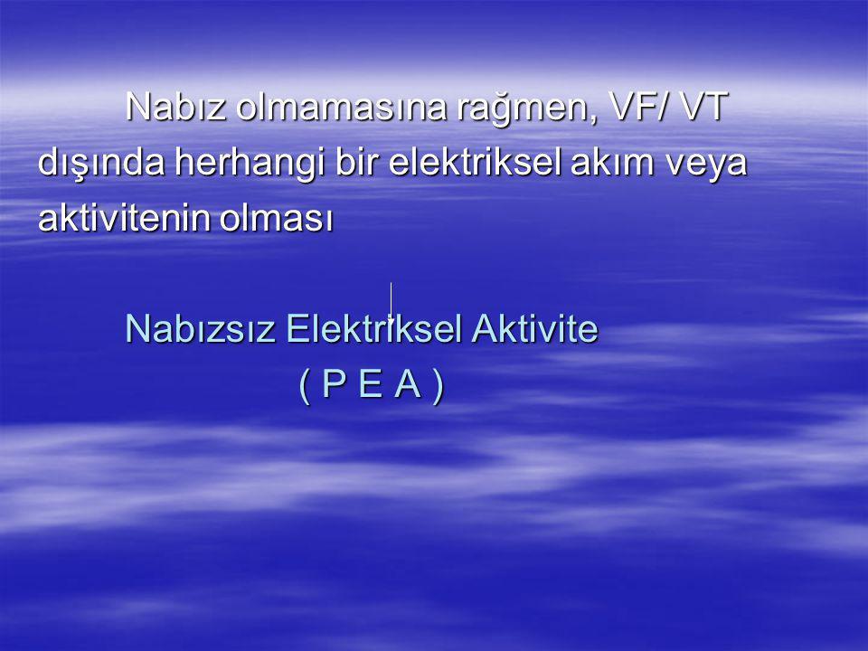 Nabız olmamasına rağmen, VF/ VT dışında herhangi bir elektriksel akım veya aktivitenin olması Nabızsız Elektriksel Aktivite ( P E A )