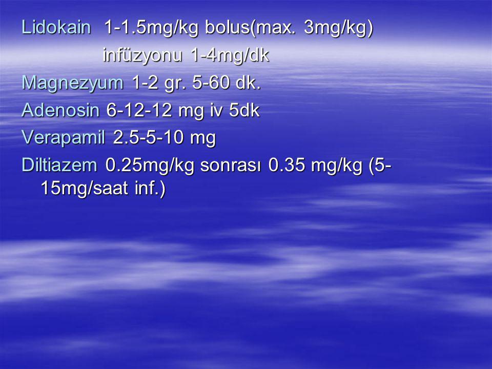Lidokain 1-1. 5mg/kg bolus(max
