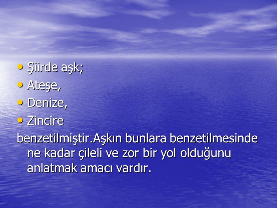 Şiirde aşk; Ateşe, Denize, Zincire.