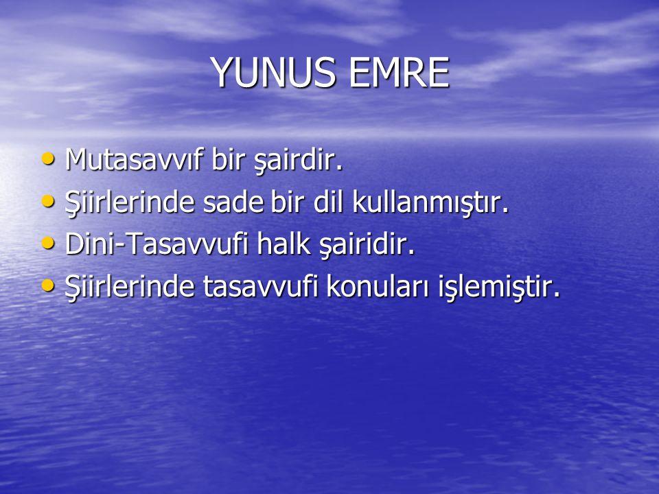 YUNUS EMRE Mutasavvıf bir şairdir.