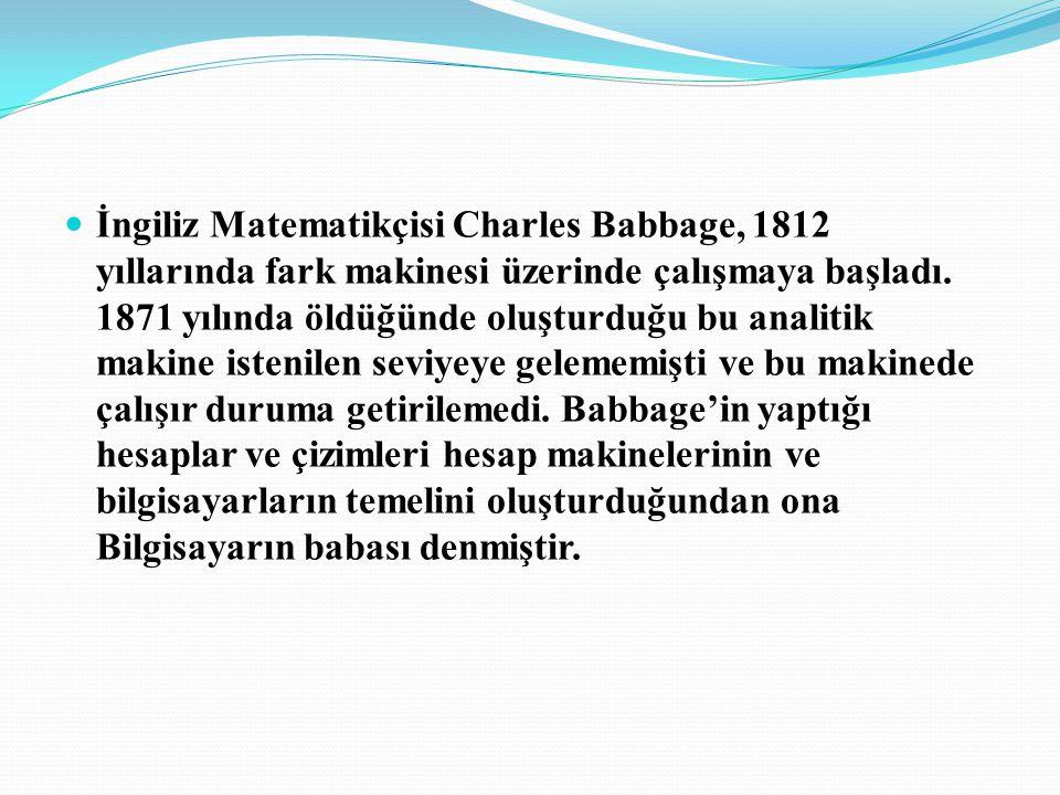 İngiliz Matematikçisi Charles Babbage, 1812 yıllarında fark makinesi üzerinde çalışmaya başladı.